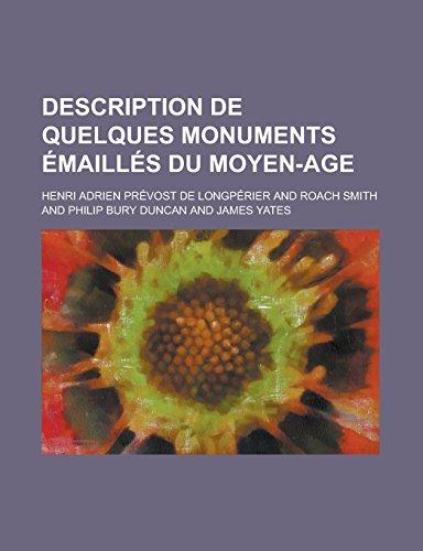 Description de Quelques Monuments Emailles Du Moyen-Age