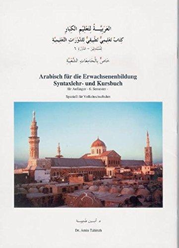 Arabisch für die Erwachsenenbildung. Syntaxlehr- und Kursbuch für Anfänger - 6. Semester, mit Audio-CD (Livre en allemand) par Amin Tahineh