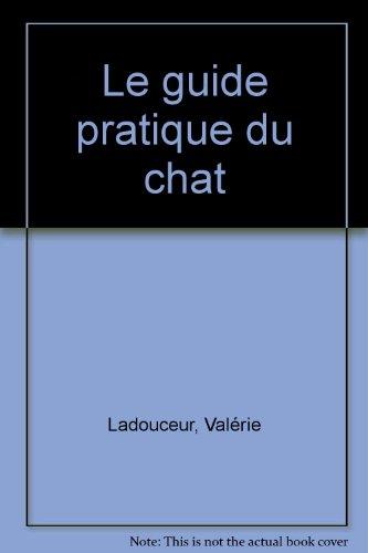 Le guide pratique du chat par Valérie Ladouceur