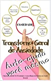 TRANSTORNO DE ANSIEDADE GERAL: AUTO-AJUDA: SEPARAÇÃO, SOCIAL, SINTOMAS, CURAÇÕES, ATAQUES DE PÂNICO E TRATAMENTO (TRATAMENTO DE DESORDOS DE AUTO-AJUDA ... UM PENSAMENTO Livro 1) (Portuguese Edition)