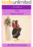 Trouble at The Ballet School (The Ballet School Series Book 4)