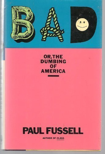 Bad Or, the Dumbing of America by Paul Fussell (1991-10-03)