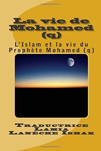 La Vie de Mohamed (Q): L'Islam Et La Vie Du Prophete Mohamed (Q) by Lamia Laneche Ishak (December 09,2013)