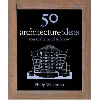 50 Architecture Ideas You Really Need to Know by Wilkinson, Philip ( AUTHOR ) May-27-2010 Hardback