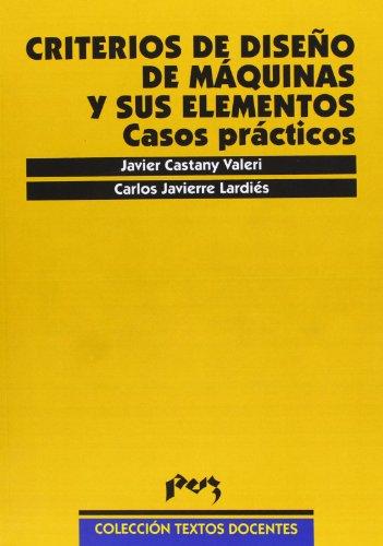 Criterios de diseño de máquinas y sus elementos: casos prácticos (Textos Docentes) por Carlos Javierre Lardiés