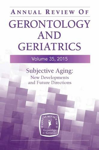 Annual Review of Gerontology and Geriatrics, Volume 35, 2015: Subjective Aging: New Developments and Future Directions (2014-12-20)