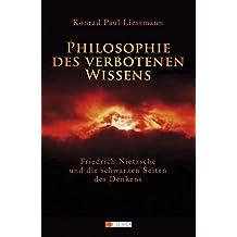 Philosophie des verbotenen Wissens: Friedrich Nietzsche und die schwarzen Seiten des Denkens
