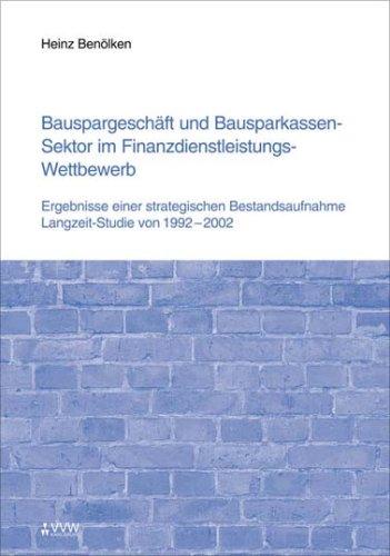 Bauspargeschäft und Bausparkassen-Sektor im Finanzdienstleistungs-Wettbewerb: Ergebnisse einer strategischen Bestandsaufnahme
