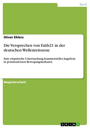 Die Versprechen von Faith21 in der deutschen Wellenreitszene: Eine empirische Untersuchung kommerzieller Angebote in postmodernen Bewegungskulturen