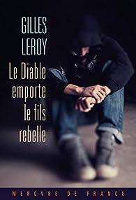 Le Diable emporte le fils rebelle par Gilles Leroy