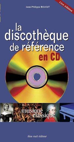 La discothèque de référence en CD - musique classique - 1ère édition par jean-philippe BIOJOUT