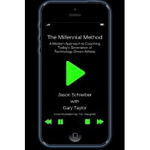 The Millennial Method: A Modern Approach to Coaching Today's Generation of Technology-Driven Athlete by Jason Schreiber (2014-07-08)