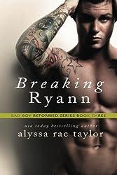 Breaking Ryann (Bad Boy Reformed 3) by Alyssa Rae Taylor (2015-08-28)