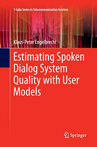 Estimating Spoken Dialog System Quality with User Models (T-Labs Series in Telecommunication Services)