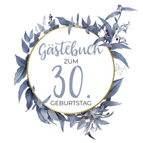 Gästebuch zum 30. Geburtstag: Blanko Geburtstagsgästebuch / Eintragebuch für viele Glückwünsche und Widmungen, 100 Seiten, 21x21cm, Kranz in blau / gold -