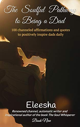 The Soulful Pathway To Being A Dad 100 Channeled Affirmations And