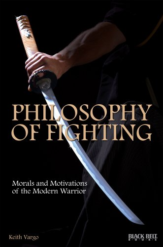 Philosophy of Fighting: Morals and Motivations of the Modern Warrior (English Edition)