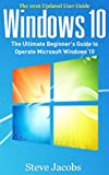 Computers Softwares Best Deals - Windows 10: The Ultimate Beginner's Guide to Operate Microsoft Windows 10 (tips and tricks, user guide, updated and edited, Windows for beginners) (Microsoft ... softwares, guide Book 6) (English Edition)