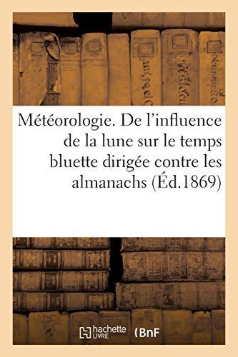 Météorologie. De l'influence de la lune sur le temps bluette dirigée contre les almanachs: prophétiques par un marin
