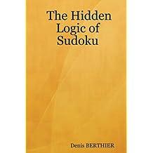 The Hidden Logic of Sudoku