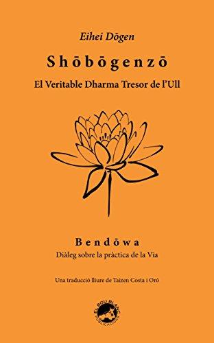 Shōbōgenzō. El Veritable Dharma Tresor de l'Ull: Bendōwa. Diàleg sobre la pràctica de la Via (Catalan Edition)