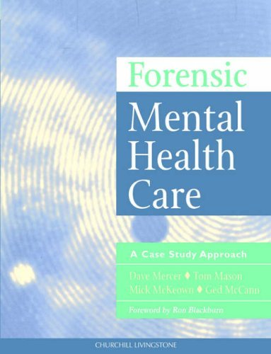 Forensic mental health care: a case study approach by Dave Mercer BA(Hons) MA RMN PGCE (1999-11-24)