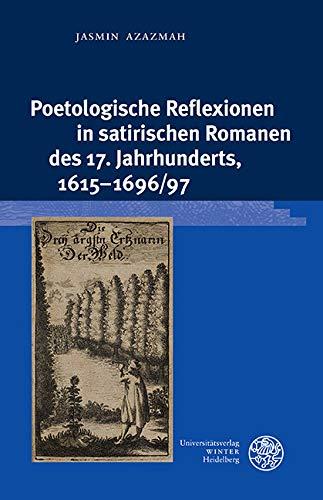 Poetologische Reflexionen in satirischen Romanen des 17. Jahrhunderts, 1615-1696/97 (Beihefte zum Euphorion 103)