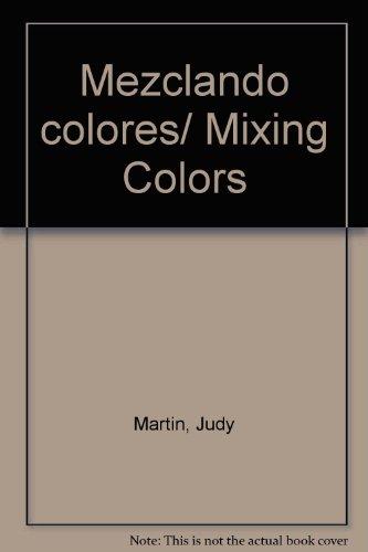 Mezclando colores/ Mixing Colors por Judy Martin