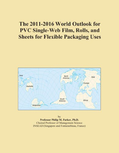 The 2011-2016 World Outlook for PVC Single-Web Film, Rolls, and Sheets for Flexible Packaging Uses