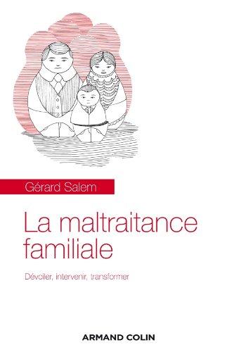 La maltraitance familiale: Dévoiler, intervenir, transformer par Gérard Salem