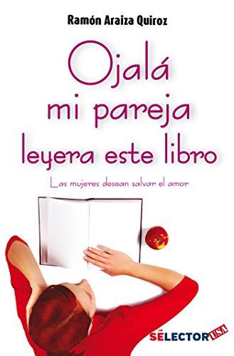 Descargar Libro Ojalá mi pareja leyera este libro: Las mujeres desean salvar el amor de Araiza Quiroz Ramón