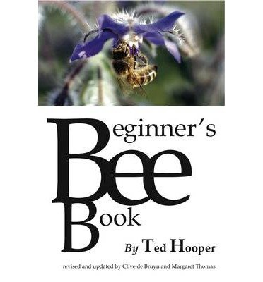 [(The Beginner's Bee Book)] [ By (author) Ted Hooper, By (author) Clive De Bruyn, By (author) Margaret Thomas ] [October, 2014]