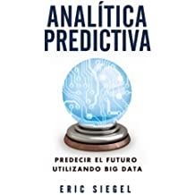Anal¨ªtica predictiva / Predictive Analytics: Predecir El futuro utilizando big data / Predicting The Future Using Big Data (Spanish Edition) by Siegel, Eric (2013) Taschenbuch