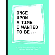 Once upon a time I wanted to be . . .: An Inspirational Notebook to Help You Find Your Passions and Talent