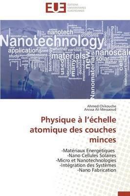 [(Physique A L'Echelle Atomique Des Couches Minces)] [By (author) Chikouche Ahmed ] published on (December, 2013)