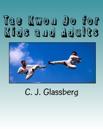 Tae Kwon Do for Kids and Adults by C. J. Glassberg (2010-02-09)