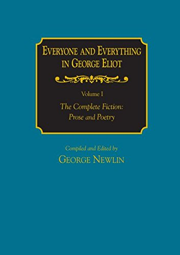 Everyone and Everything in George Eliot: v. 1: The Complete Fiction: Prose and Poetry: v. 2: Complete Nonfiction, the Taxonomy, and the Topicon: The Complete Fiction: Prose and Poetry v. 1