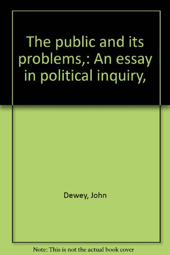 The public and its problems,: An essay in political inquiry,