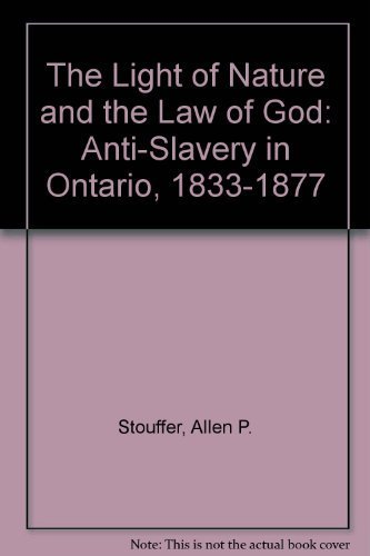 the-light-of-nature-and-the-law-of-god-antislavery-in-ontario-1833-1877-by-allen-p-stouffer-1992-10-