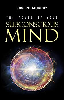 The Power of Your Subconscious Mind by [Murphy, Joseph]