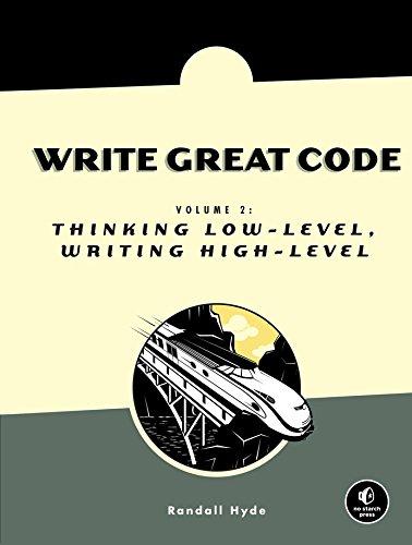 Write Great Code: Volume 2: Thinking Low-Level, Writing High-Level -