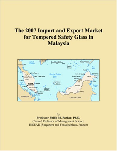 The 2007 Import and Export Market for Tempered Safety Glass in Malaysia