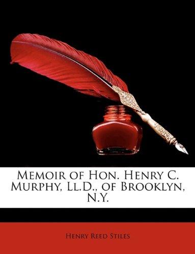 Memoir of Hon. Henry C. Murphy, Ll.D., of Brooklyn, N.Y.