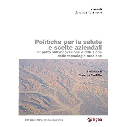 Politiche Per La Salute E Scelte Aziendali: Impatto Sull'innovazione E Diffusione Delle Tecnologie Mediche (Biblioteca Dell'economia D'azienda)