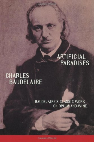 Artificial Paradises: Baudelaire's Classic Work on Opium and Wine