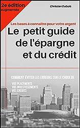 Le petit guide de l'épargne et du crédit (Série Finances personnelles - livre 1): Pour vous éviter des erreurs sur les placements, investissements et crédits