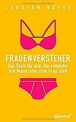 Frauenversteher: Das Buch für alle, die entweder ein Mann oder eine Frau sind