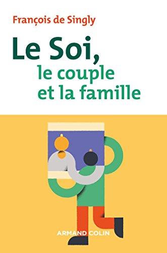 Le soi, le couple et la famille - 2e éd. par François de Singly