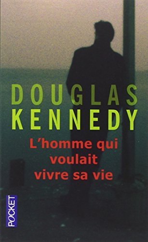 L'homme qui voulait vivre sa vie par Douglas KENNEDY