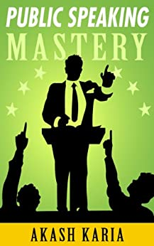 PUBLIC SPEAKING MASTERY - Speak Like a Winner: Public Speaking Techniques to Make You Twice the Speaker in Half the Time (English Edition) par [Karia, Akash]